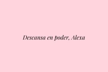 Descansa en poder, Alexa